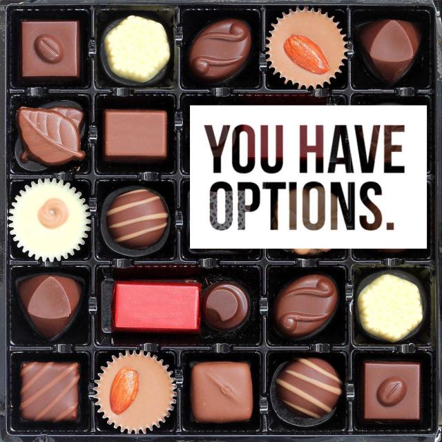 "Photo of a box of various chocolates with text saying ""You have options."""