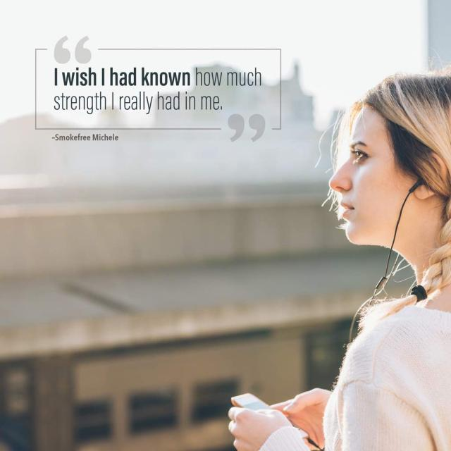"Photo of a blonde woman with earbuds with text saying ""I wish I had known how much strength I really had in me"" -Smokefree Michele"